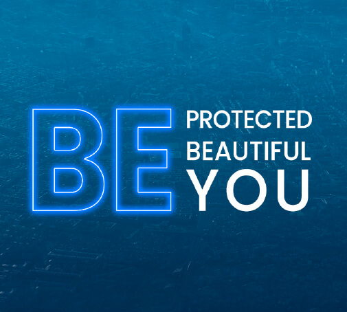Be protected - be beautiful - be you